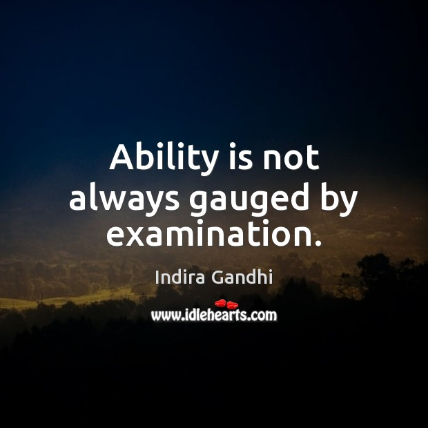 Ability is not always gauged by examination. Image