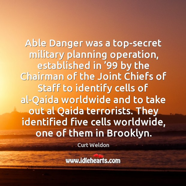 Able danger was a top-secret military planning operation, established in '99 by the chairman Image