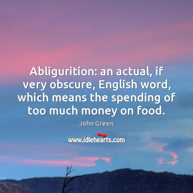 Image, Abligurition: an actual, if very obscure, English word, which means the spending