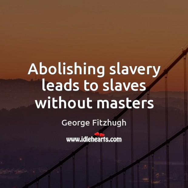 Image, Abolishing slavery leads to slaves without masters