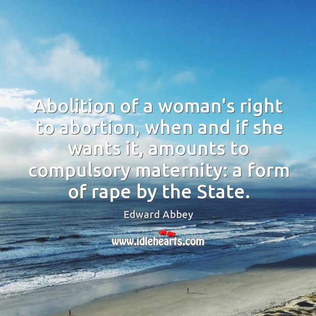Abolition of a woman's right to abortion, when and if she wants Image