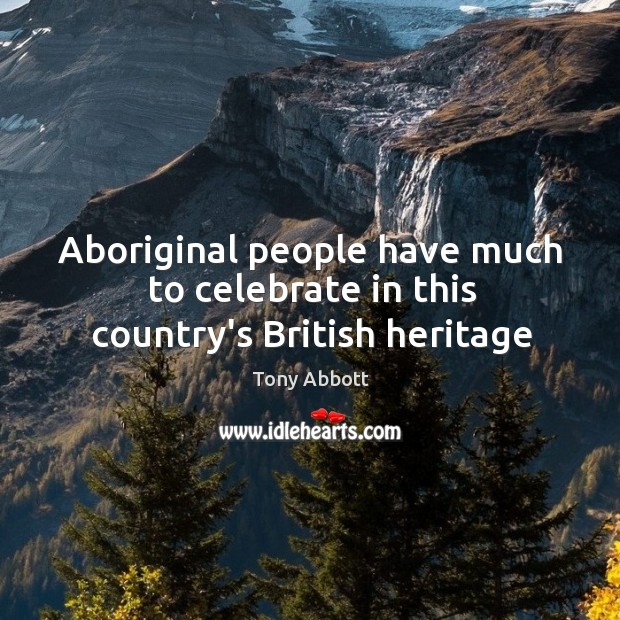 Aboriginal people have much to celebrate in this country's British heritage Image