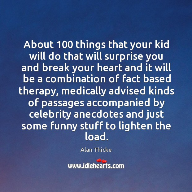About 100 things that your kid will do that will surprise you and break your heart and Alan Thicke Picture Quote