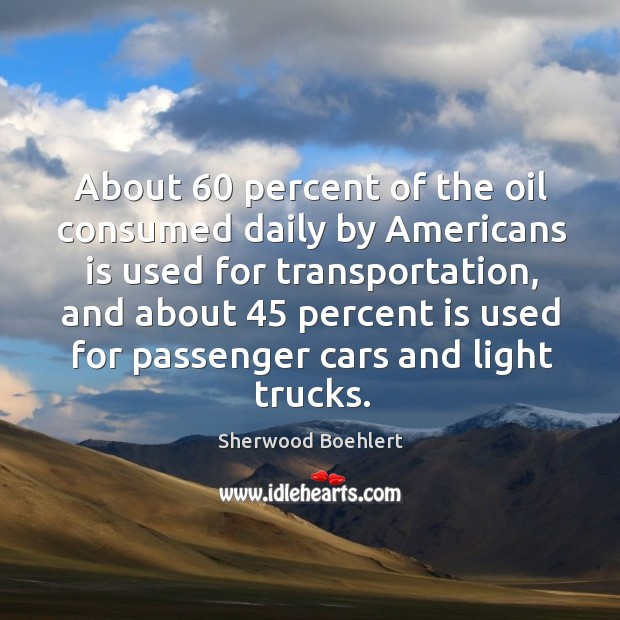 About 60 percent of the oil consumed daily by americans is used for transportation Image