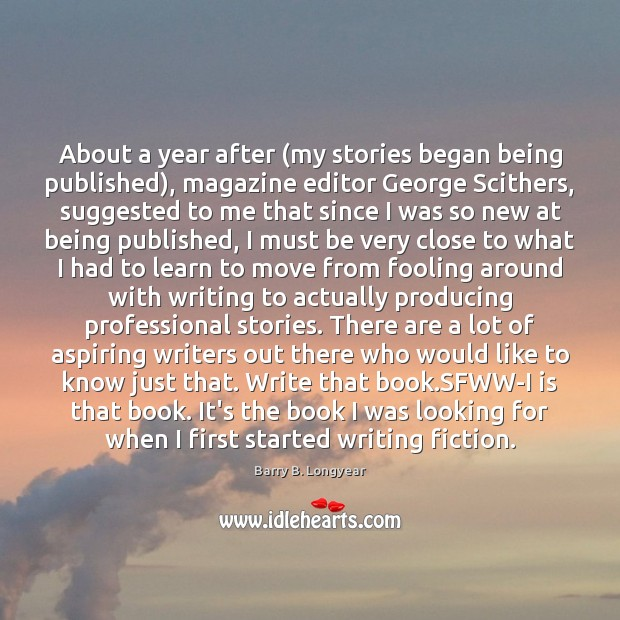 About a year after (my stories began being published), magazine editor George Image