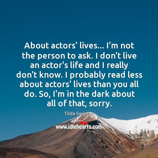 About actors' lives… I'm not the person to ask. I don't live Image