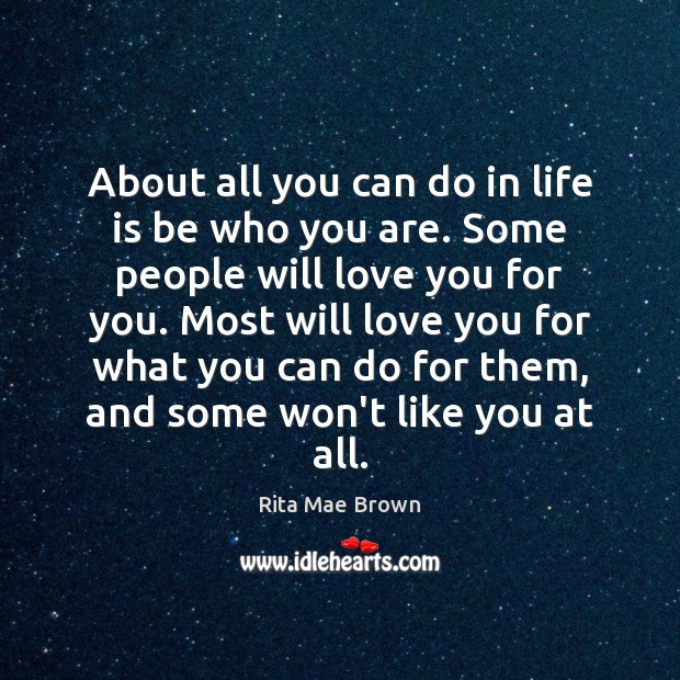 About all you can do in life is be who you are. Rita Mae Brown Picture Quote