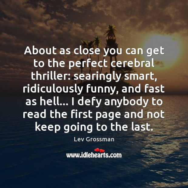 About as close you can get to the perfect cerebral thriller: searingly Lev Grossman Picture Quote
