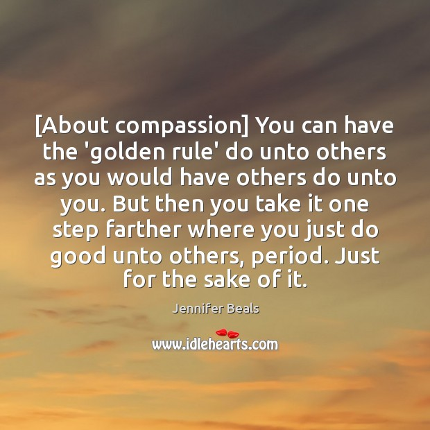 [About compassion] You can have the 'golden rule' do unto others as Jennifer Beals Picture Quote