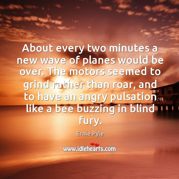 About every two minutes a new wave of planes would be over. Image