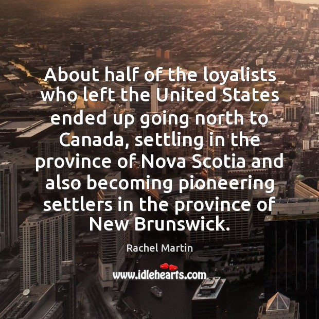 About half of the loyalists who left the United States ended up Image