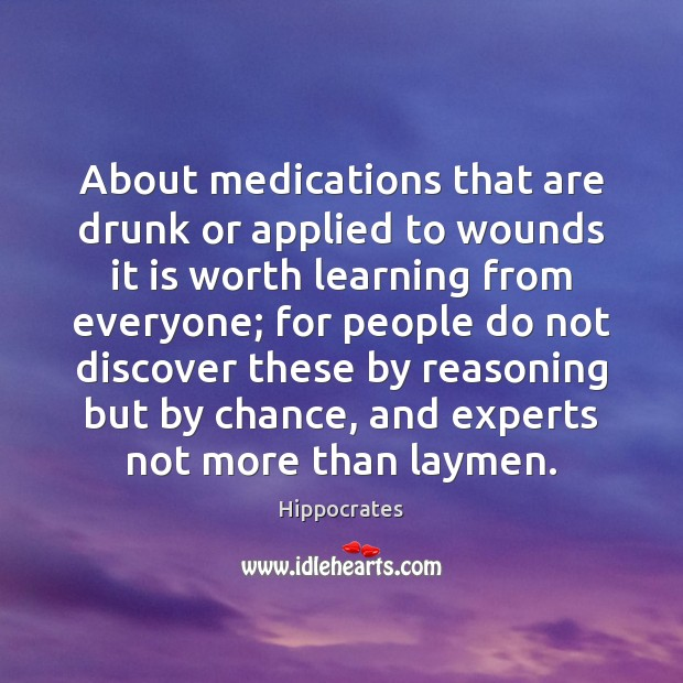 About medications that are drunk or applied to wounds it is worth Hippocrates Picture Quote