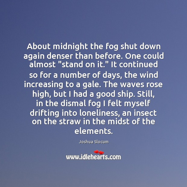 About midnight the fog shut down again denser than before. One could Joshua Slocum Picture Quote