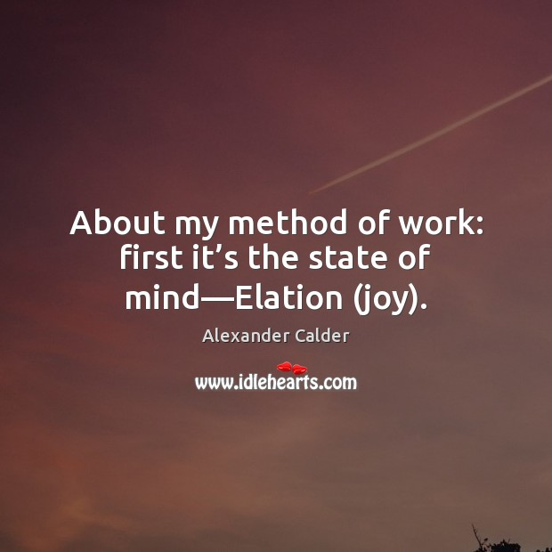 About my method of work: first it's the state of mind—Elation (joy). Image