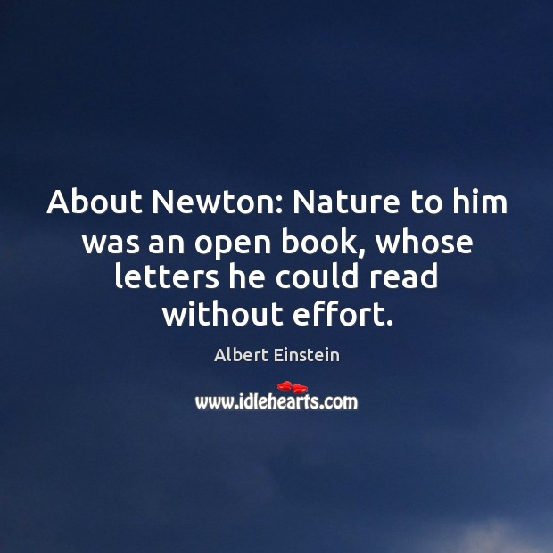 Image, About Newton: Nature to him was an open book, whose letters he could read without effort.