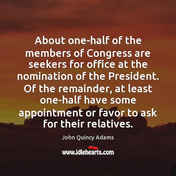 About one-half of the members of Congress are seekers for office at John Quincy Adams Picture Quote