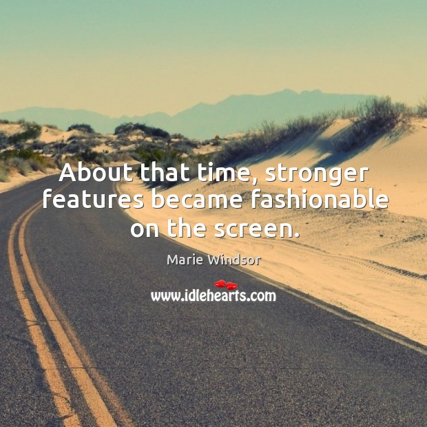 About that time, stronger features became fashionable on the screen. Marie Windsor Picture Quote
