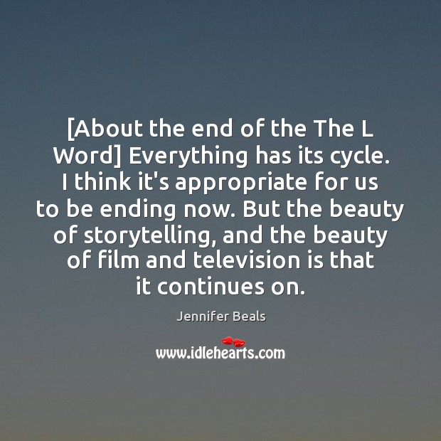 [About the end of the The L Word] Everything has its cycle. Jennifer Beals Picture Quote
