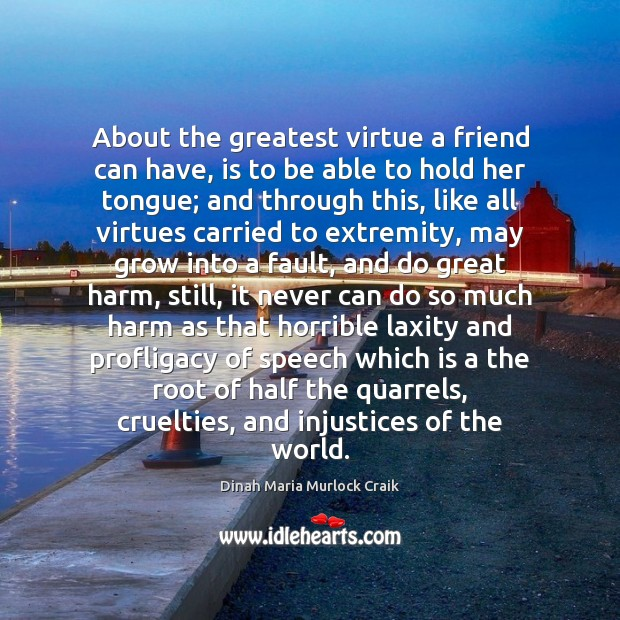 About the greatest virtue a friend can have, is to be able Image
