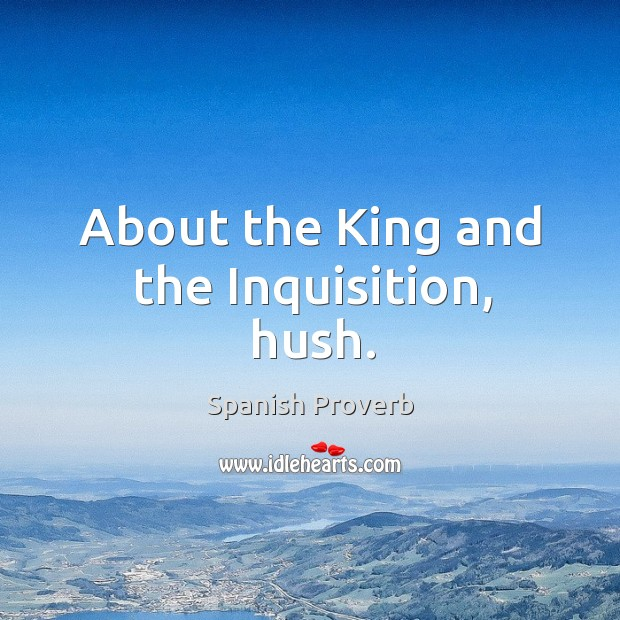 Image, About the king and the inquisition, hush.