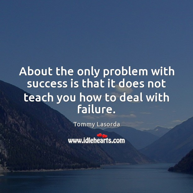 About the only problem with success is that it does not teach Success Quotes Image