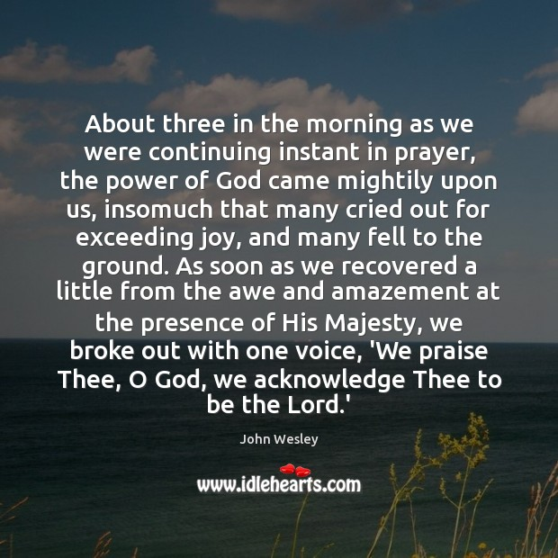 Image, About three in the morning as we were continuing instant in prayer,