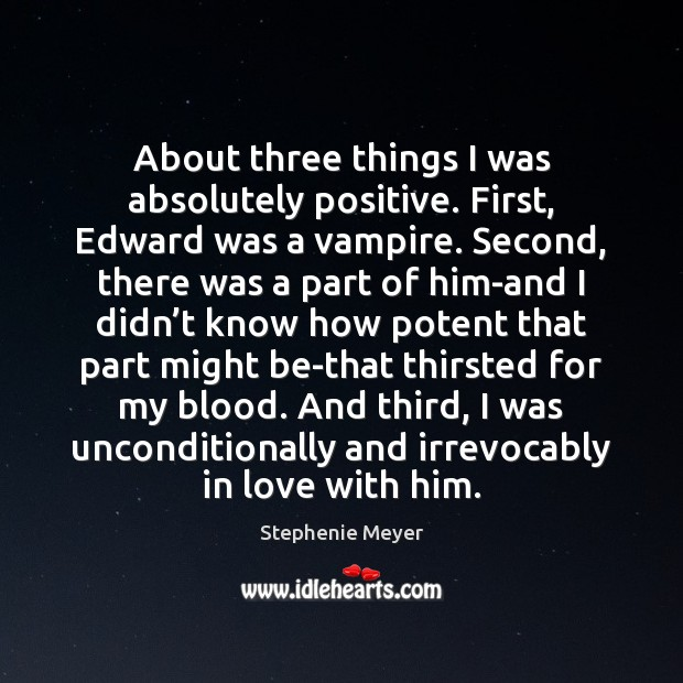 Image, About three things I was absolutely positive. First, Edward was a vampire.