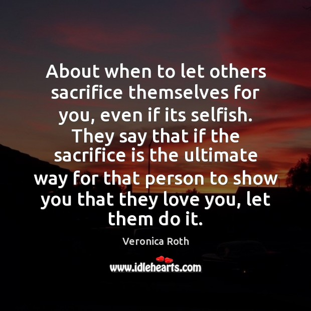 About when to let others sacrifice themselves for you, even if its Sacrifice Quotes Image