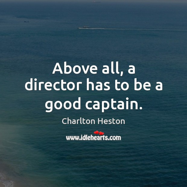 Above all, a director has to be a good captain. Image