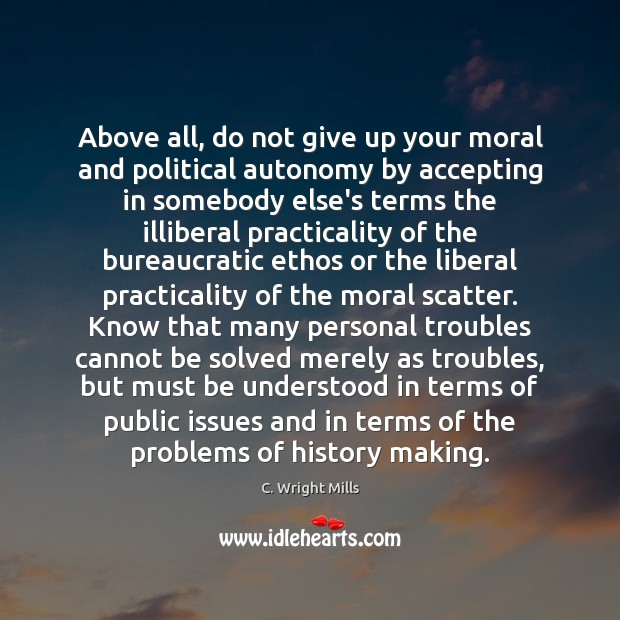 Image, Above all, do not give up your moral and political autonomy by