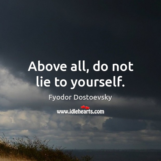 Image, Above all, do not lie to yourself.