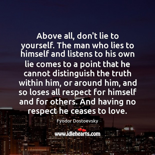 Above all, don't lie to yourself. The man who lies to himself Image