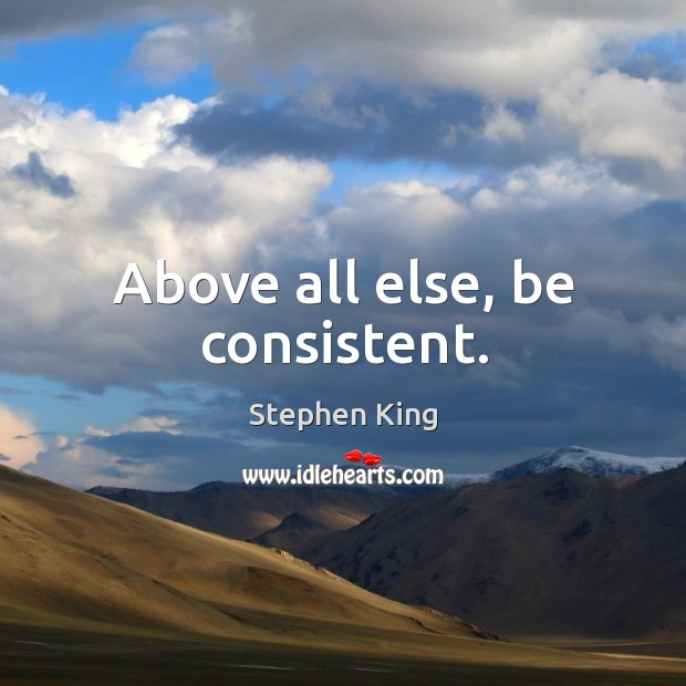 Above all else, be consistent. Image
