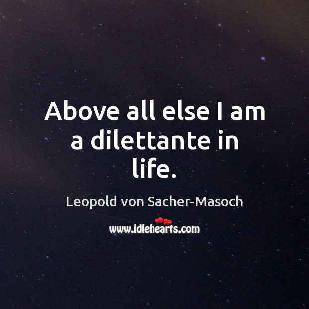 Above all else I am a dilettante in life. Image