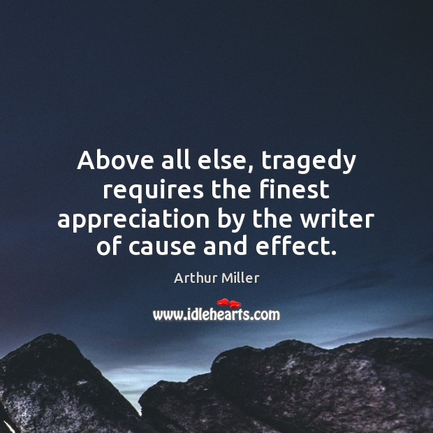 Image, Above all else, tragedy requires the finest appreciation by the writer of