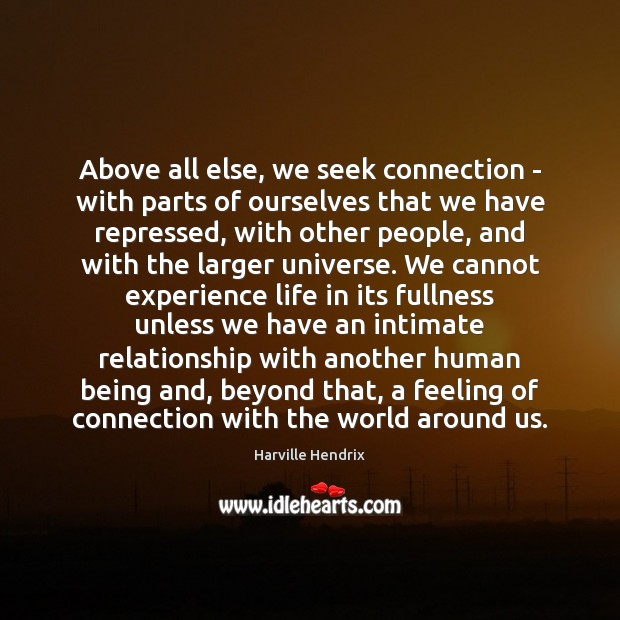 Image, Above all else, we seek connection – with parts of ourselves that