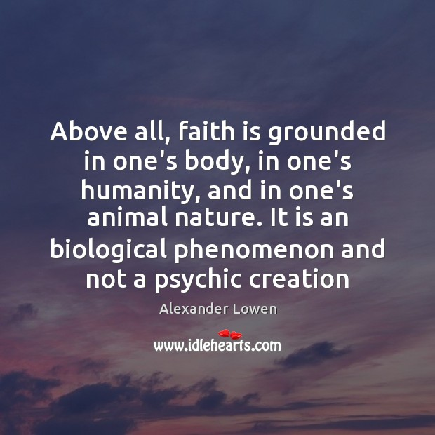 Above all, faith is grounded in one's body, in one's humanity, and Image