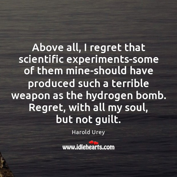 Above all, I regret that scientific experiments-some of them mine-should have produced Image