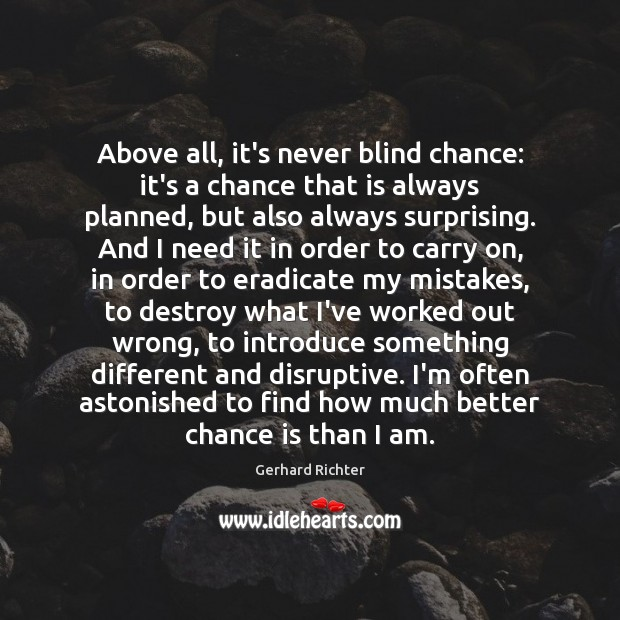 Image, Above all, it's never blind chance: it's a chance that is always