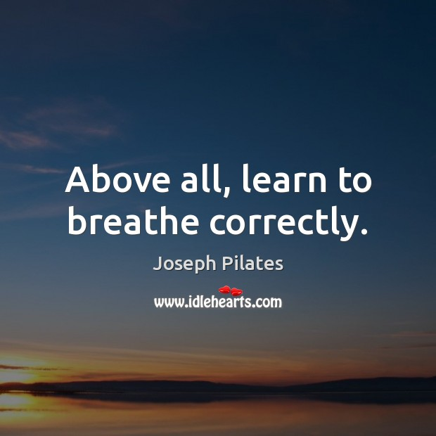 Above all, learn to breathe correctly. Image