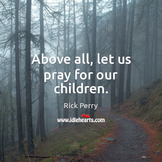 Above all, let us pray for our children. Image