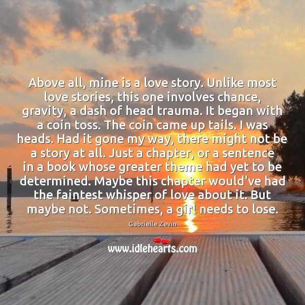 Above all, mine is a love story. Unlike most love stories, this Gabrielle Zevin Picture Quote