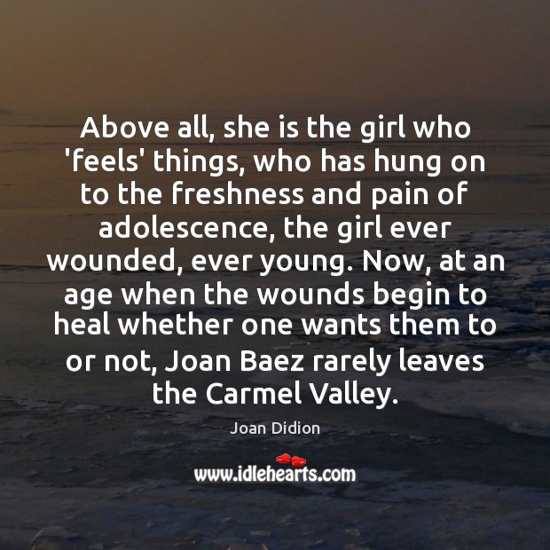 Above all, she is the girl who 'feels' things, who has hung Joan Didion Picture Quote