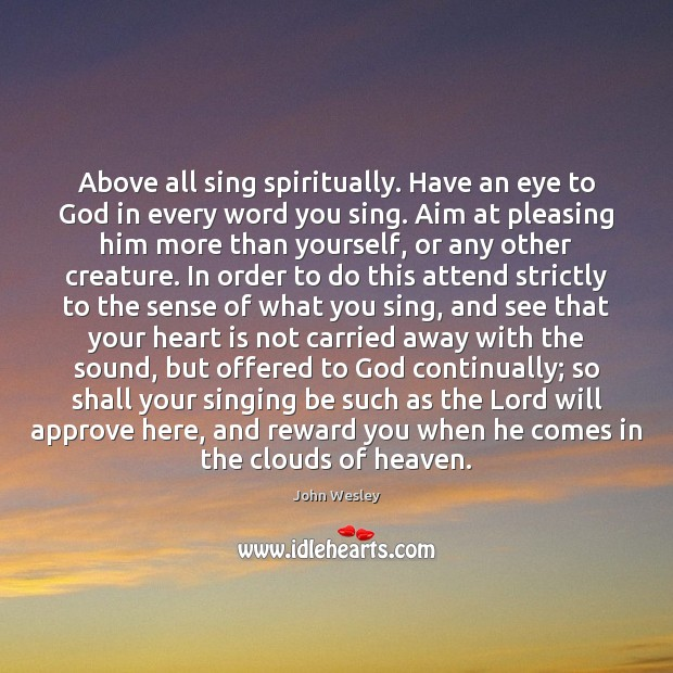 Above all sing spiritually. Have an eye to God in every word Image