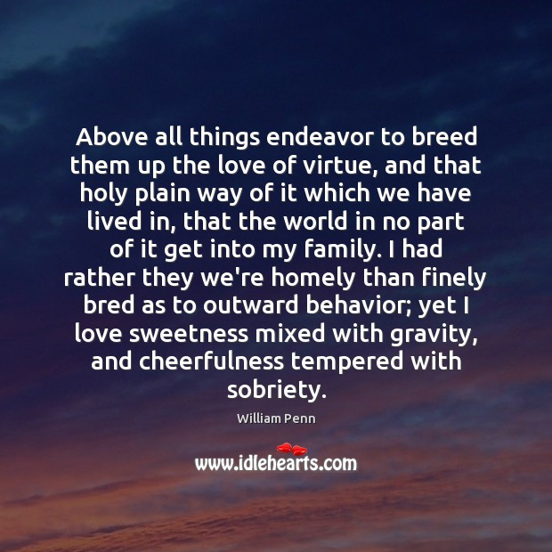Above all things endeavor to breed them up the love of virtue, Behavior Quotes Image