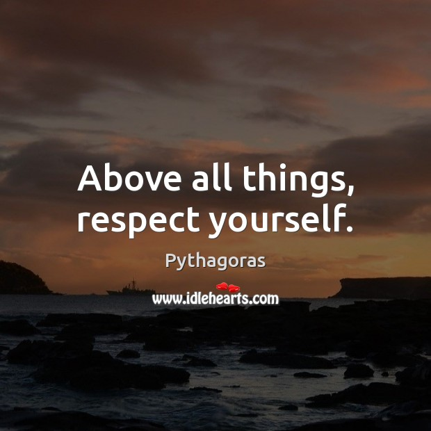 Image, Above all things, respect yourself.