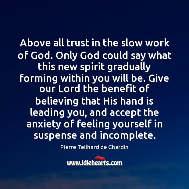 Above all trust in the slow work of God. Only God could Pierre Teilhard de Chardin Picture Quote