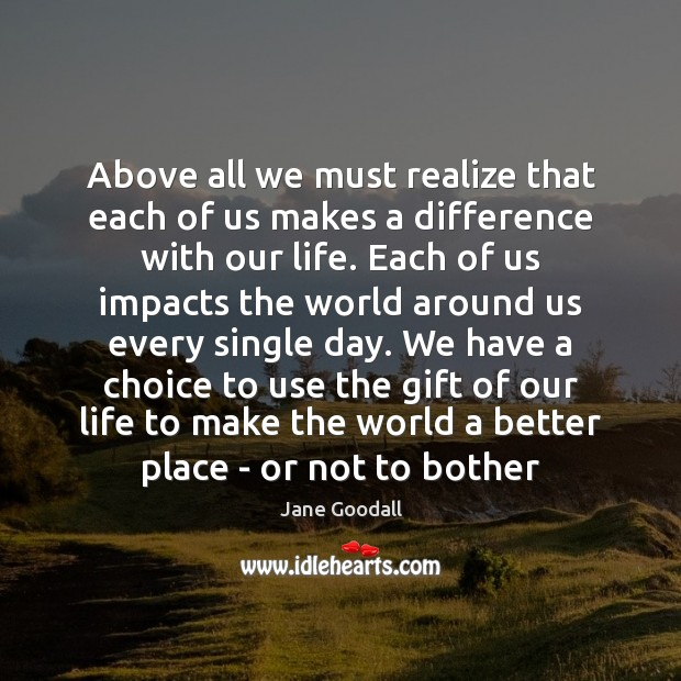 Image, Above all we must realize that each of us makes a difference