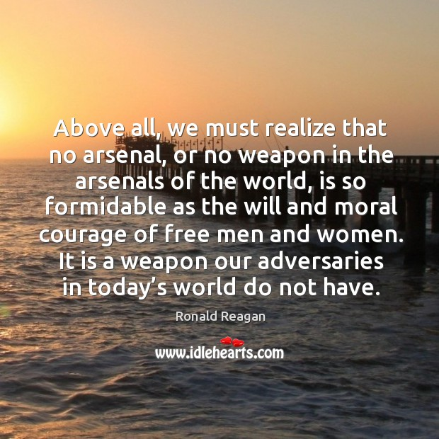 Image, Above all, we must realize that no arsenal, or no weapon in the arsenals of the world