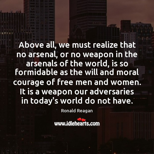 Above all, we must realize that no arsenal, or no weapon in Image